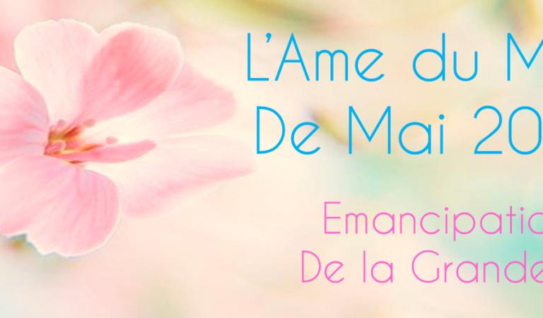 L'Âme du Mois de Mai: Émancipation de la Grandeur!
